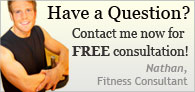 Have a Question? Contact me now for FREE consultation! Nathan, Fitness Consultant
